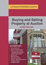 Buying and Selling Property at Auction : A Straightforward Guide - Roger Sproston