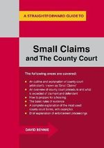 A Straightforward Guide to Small Claims and the County Court : A Complete Guide to Making a Claim in the County Court - David Bennie
