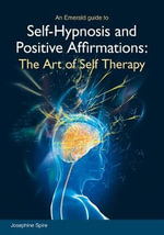 Self-Hypnosis and Positive Affirmations : The Art of Self Therapy - Josephine Spire