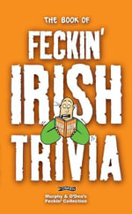 The Book of Feckin' Irish Trivia : Feckin' Collection - Colin Murphy
