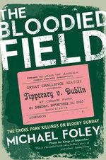 The Bloodied Field : Croke Park - Sunday 21 November 1920 - Michael Foley