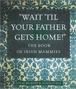 The Book of Irish Mammies : 'Oh, Aren't You Good to Think of Me!' - Colin Murphy