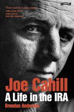 Joe Cahill : A Life in the IRA - Brendan Anderson