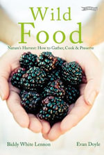 Wild Food : Nature's Harvest: How to Gather, Cook and Preserve - Evan Doyle