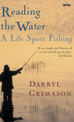 Reading the Water : A Life Spent Fishing - Darryl Grimason