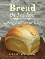 Bread on the Table : Baking Traditions for Today - Valerie O'Connor