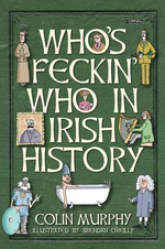 Who's Feckin' Who in Irish History - Colin Murphy