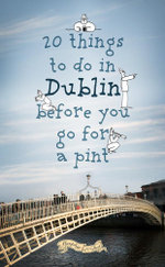 20 Things To Do In Dublin Before You Go For a Feckin' Pint - Colin Murphy