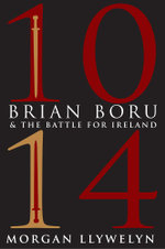 1014 : Brian Boru & the Battle for Ireland - Morgan Llywelyn