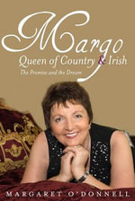 Margo: Queen of Country & Irish : The Promise and the Dream - Margaret O'Donnell