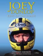 Joey Dunlop : King of the Roads - Stephen Davison