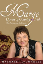 Margo : Queen of Country & Irish: The Promise and the Dream - Margo O'Donnell