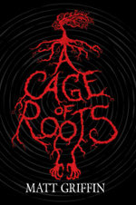 A Cage of Roots - Matt Griffin
