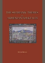 The Shamanic Themes in Armenian Folktales - Michael Berman