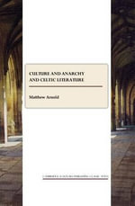 Culture and Anarchy and Celtic Literature - Matthew Arnold