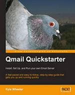 Qmail Quickstarter : Install, Set Up and Run Your Own Open-source Email Server - Kyle Wheeler