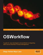 OSWorkflow A guide for Java developers and architects to integrating open-source Business Process Management : A Guide for Java Developers and Architects to Integrating Open-Source Business Process Management - Lazo Diego Adrian Naya