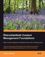 Documentum Content Management Foundations : EMC Proven Professional Certification Exam E20-120 Study Guide - Kumar Pawan