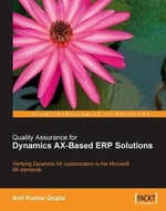 Quality Assurance for Dynamics Ax-Based Erp Solutions - Anil K. Gupta