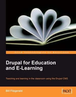 Drupal for Education and E-Learning : Teaching and Learning in the Classroom Using the Drupal Cms - Bill Fitzgerald