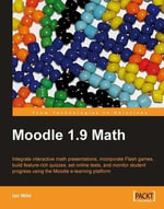 Moodle 1.9 Math : Integrate Interactive Math Presentations, Incorporate Flash Games, Build Feature-rich Quizzes, Set Online Tests, and Monitor Student Progress Using Th - Wild Ian