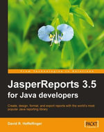 Jasperreports 3.5 for Java Developers : Create, Design, Format, and Export Reports With the World's Most Popular Java Reporting Library - David R. Heffelfinger