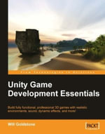 Unity Game Development Essentials : Build Fully Functional, Professional 3d Games With Realistic Environments, Sound, Dynamic Effects, and More! - Goldstone Will