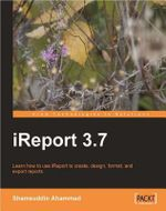 iReport 3.7 : Learn how to Use IReport to Create, Design, Format, and Export Reports - Ahammad Shamsuddin