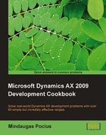Microsoft Dynamics AX 2009 Development Cookbook : Solve Real-world Dynamics Ax Development Problems With Over 60 Simple But Incredibly Effective Recipes - Mindaugas Pocius