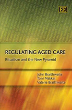 Regulating Aged Care : Ritualism and the New Pyramid - John Braithwaite