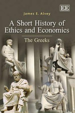 A Short History of Ethics and Economics : The Greeks - James E. Alvey