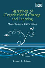 Narratives of Organisational Change and Learning : Making Sense of Testing Times - Stefanie Reissner