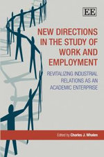 New Directions in the Study of Work and Employment : Revitalizing Industrial Relations As an Academic Enterprise