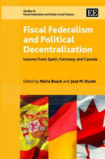 Fiscal Federalism and Political Decentralization : Lessons from Spain, Germany and Canada