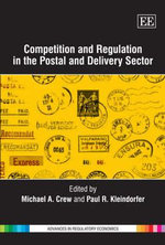 Competition and Regulation in the Postal and Delivery Sector : Advances in Regulatory Economics Series
