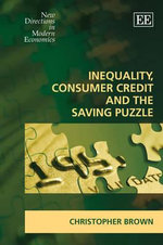 Inequality, Consumer Credit and the Saving Puzzle : New Directions in Modern Economics Series - Christopher Brown