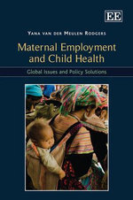 Maternal Employment and Child Health : Global Issues and Policy Solutions - Yana van der Meulen Rodgers