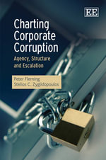 Charting Corporate Corruption : Agency, Structure and Escalation - Peter Fleming