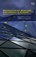 Restructuring Work and Employment in Europe : Managing Change in an Era of Globalisation