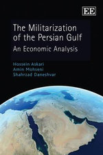The Militarization of the Persian Gulf : An Economic Analysis - Hossein Askari