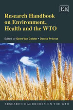 Research Handbook on Environment, Health and the WTO : A New System of International Trade with Volunteer...