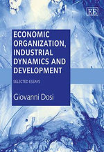 Economic Organisation, Market Dynamics and Development Selected Essays - Giovanni Dosi