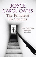 The Female of the Species :  Tales of Mystery and Suspense - Joyce Carol Oates