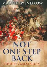 Not One Step Back : History's Great Sieges - Martin Windrow