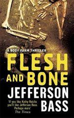 Flesh and  Bone : A Body Farm Novel - Jefferson Bass
