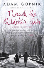 Through the Children's Gate : A Home In New York - Adam Gopnik