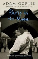 Paris to the Moon : A Family in France - Adam Gopnik