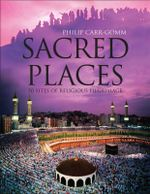 Sacred Places : Sites of Spiritual Pilgrimage - from Stonehenge to Santiago de Compostela - Philip Carr-Gomm