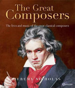 The Great Composers : The Lives and Music of the Great Classical Composers - Jeremy Nicholas