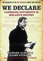 We Declare : Landmark Documents in Ireland's History - Richard Aldous